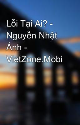 Lỗi Tại Ai? - Nguyễn Nhật Ánh - VietZone.Mobi