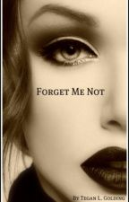 Forget Me Not - On hold by tegan_lorraine