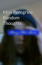 Miss Peregrine Random Thoughts by OfficialAnnieP