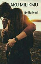 AKU MILIKMU by ifariyadi