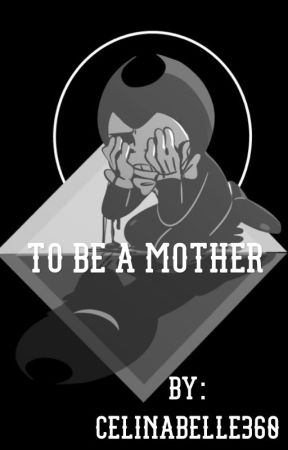 To Be a Mother (bendy and the ink machine fan fic) by Celinabelle360