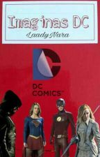 Imaginas Dc (Oneshots) by LaadyNaraTeam