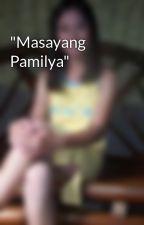 """Masayang Pamilya"" by gracemariedurac14"