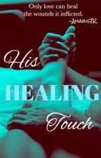 *ON HIATUS* His Healing Touch [MPREG] by AmarisJR
