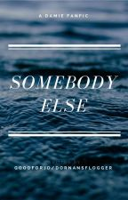 Somebody Else by spideyjd