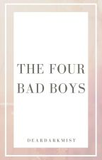 The Four Bad Boys by MyDarkest