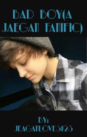 Bad boy (jaegan fanfic) by jeaganloves123