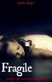 Fragile by maddiezieglerfanfics