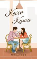 Kevin And Kania (Proses penerbitan) by ElisaApriansyahh