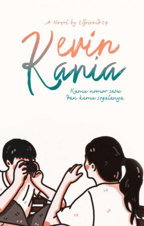 Kevin And Kania (Complete) by ElisaApriansyahh