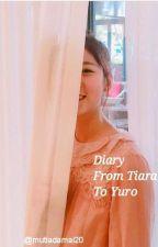 DIARY From TIARA To YURO by TIA_AMDY
