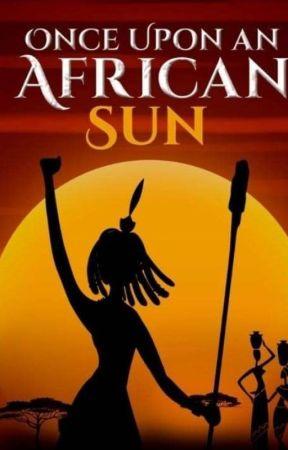 Once Upon an African Sun by LucyMangoXX