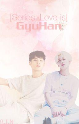 [Love is] Series GyuHan