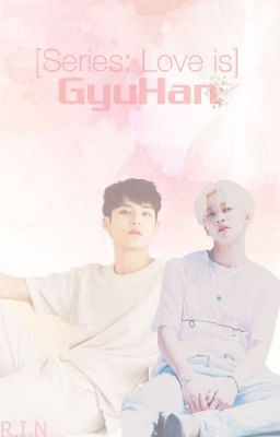 [Love is] Series GyuHan