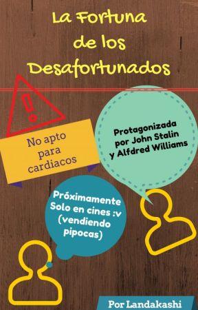 LA FORTUNA DE LOS DESAFORTUNADOS by Landakashi