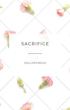SACRIFICE ✔ by hallunymous
