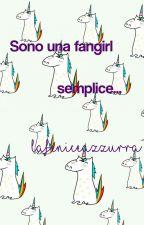 Sono una fangirl semplice... by LaFeniceAzzurra7