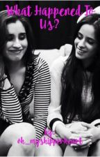 What  Happened To Us? (Camren) by oh_myshipperheart
