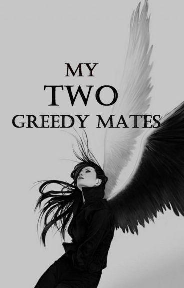 My Two Greedy Mates