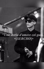 una storia d'amore coi guai. •||SERCHO||• by _SerchoAkaSerTravis_