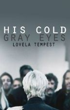 His Cold Gray Eyes (A Draco Malfoy Love Story) by LovelaTempest