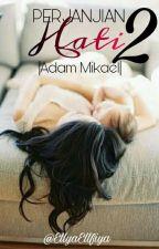 Perjanjian hati2   ADAM MIKAEL by EllyaEllfiya