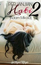 Perjanjian hati2 | ADAM MIKAEL by EllyaEllfiya