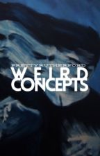 weird concepts by prettyrutherford