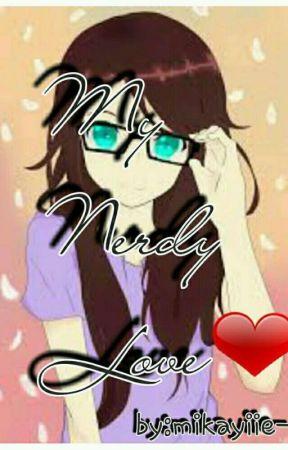 MY NERDY LOVE ❤ by mikayiie-