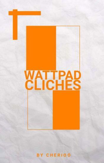 Wattpad Clichés   ✓