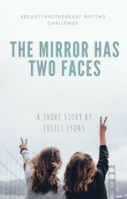 The Mirror Has Two Faces #BeautyAndTheBeast Writing Challenge by julietlyons