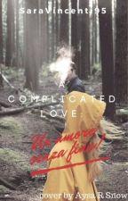 A Complicated Love: Un amore senza fine!  by SaraVincenti95