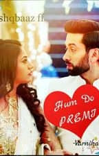 Hum Do PREMI - An Ishqbaaz ff by VarnikaGrover