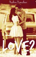 LOVE? by NadhiraRamadhani