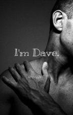 I'm Dave. || Short story. by slxyzk