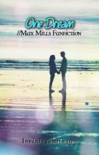 One Dream // Max Mills FanFcition by infinitysmilesag