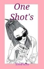 One Shot's  by YoloFiesta