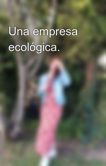 Una empresa ecológica.