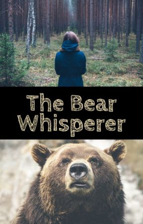 The Bear Whisperer by NerdWorm03