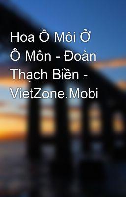 Hoa Ô Môi Ở Ô Môn - Đoàn Thạch Biền - VietZone.Mobi
