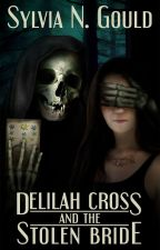Delilah Cross and the Stolen Bride *COMPLETED* by sylviaNgould