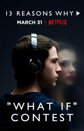 "13 Reasons Why ""What If"" Contest by TeenFiction"