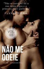 NÃO ME ODEIE #3 Série Assassino. by Flaviana_Autora