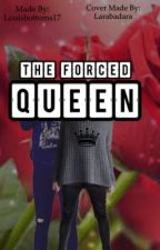 The Forced Queen  by louisbottoms17