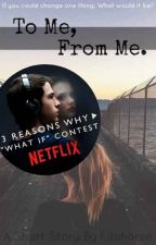 To Me, From Me - A 13 Reasons Why Short Story by Lilohorse