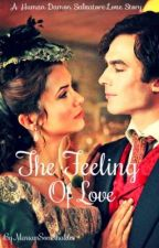 The Feeling Of Love (A Human Damon Salvatore Love Story) by mariam_shaar