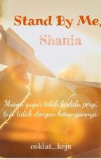 Stand By Me, Shania by coklat_keju