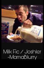 Milk Fic / Joshler by MamaBlurry