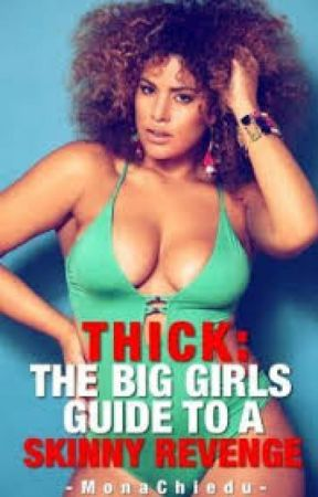 Thick: A Big Girl's Guide To A Skinny Revenge (Rewrite) by MonaChiedu