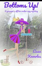 Bottoms Up!  (A Gramma's Off Her Rocker Cozy Mystery) by LissaKnowles